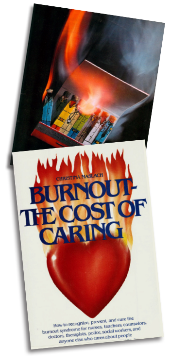 LEFT: Image from the cover of the issue of Human Behavior magazine where Dr. Maslach published her first article in 1976. RIGHT: Cover of Burnout: The Cost of Caring, published in 1982.