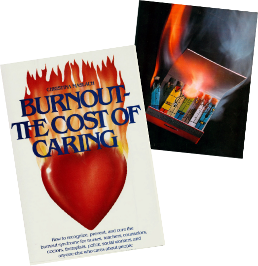 ABOVE: Image from the cover of the issue of Human Behavior magazine where Dr. Maslach published her first article in 1976. LEFT: Cover of Burnout: The Cost of Caring, published in 1982.