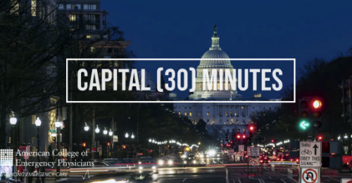 Every other Wednesday at 1 p.m. CT, ACEP's advocacy team does a live, interactive update on current issues. Register for upcoming Capital [30] Minutes webinars at www.acep.org/capital30minutes.